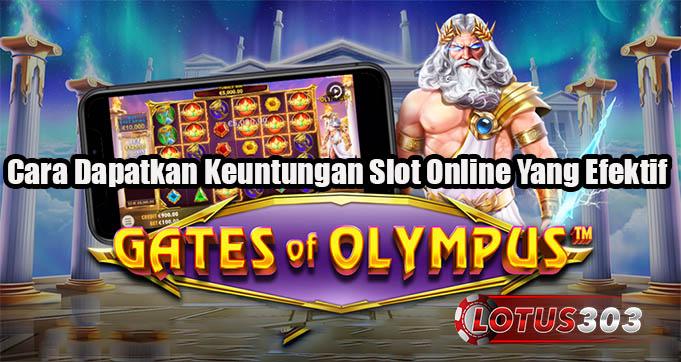 Cara Dapatkan Keuntungan Slot Online Yang Efektif